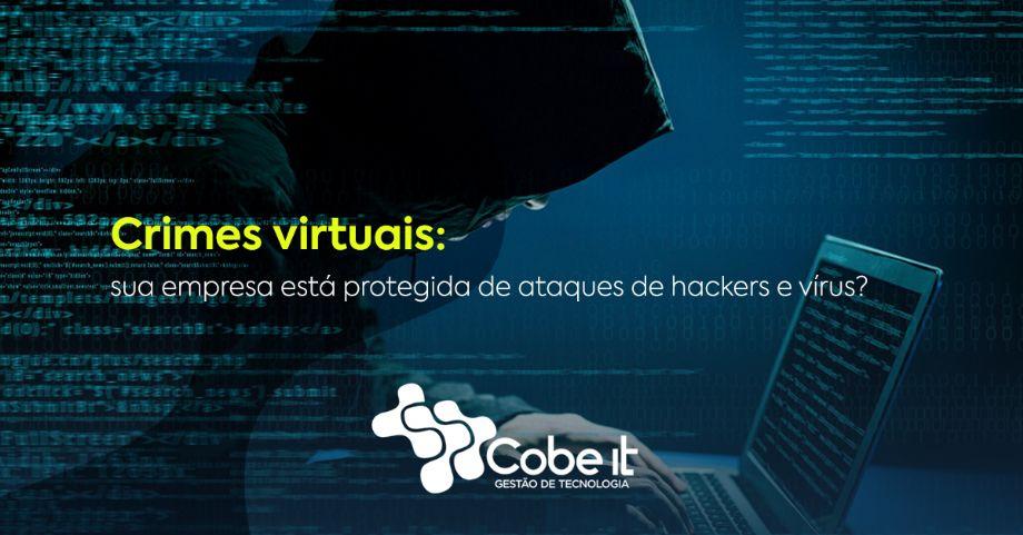 Crimes virtuais: sua empresa está protegida de ataques de hackers e vírus?